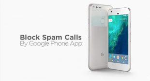 Google Phone App will block the unwanted calls