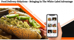 Food Delivery Solutions – Bringing in The White-Label Advantage