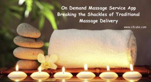 On Demand Massage Service App – Breaking the Shackles of Traditional Massage Delivery