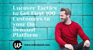 Uncover Tactics to Get First 100 Customers to your On-Demand Platform