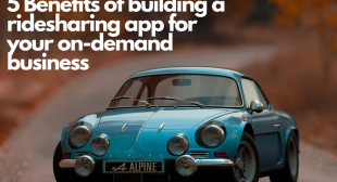 5 Benefits of building a ride sharing app for your on-demand business