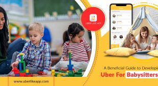 A beneficial guide to developing an Uber for babysitters app