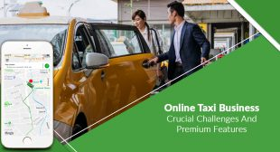 Online Taxi Business – Crucial Challenges and Premium Features