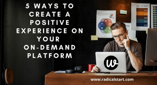 5 Ways to Create a Positive Experience on your On-Demand Platform