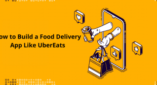 How to Build a Food Delivery App (Like UberEats)