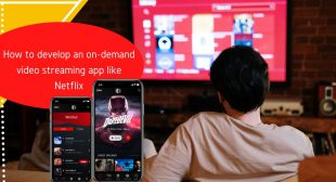 How to develop an on-demand video streaming app like Netflix – Blog Gear