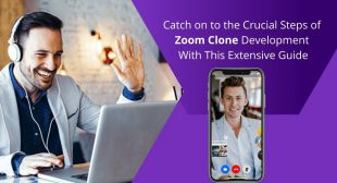 Catch On To The Crucial Steps Of Zoom Clone Development With This Extensive Guide | NewsWebsite