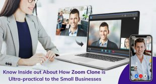 Know Inside out about How Zoom Clone is Ultra-practical to the Small Businesses
