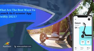 The Best Ways To Launch An E-scooter App Swiftly 2021? – Get Post On Top