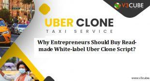 Entrepreneurs Should Buy Read-made White-label Uber Clone Script?