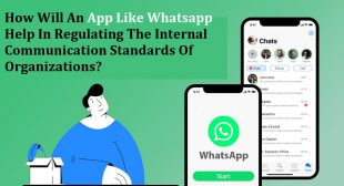 How Will An App Like Whatsapp Help In Regulating The Internal Communication Standards Of Organizations? – Web Z Works