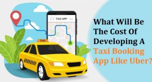 What Will Be The Cost Of Developing A Taxi Booking App LikeUber?