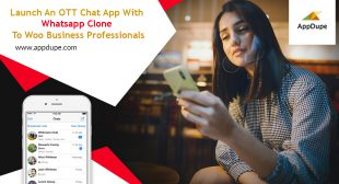 Launch An OTT Chat App With Whatsapp Clone To Woo Business Professionals