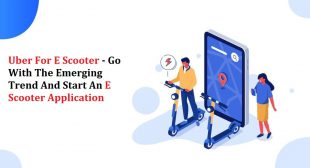 Uber For E Scooter – Go With The Emerging Trend And Start An E Scooter Application